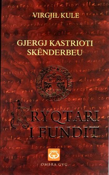 Libër i ri: Gjergj Kastrioti Skënderbeu – Kryqtari i Fundit, nga Virgjil Kule