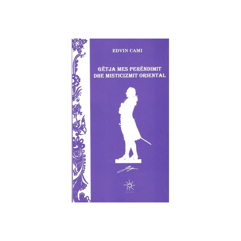 Getja mes perendimit dhe misticizmit oriental, Edvin Cami