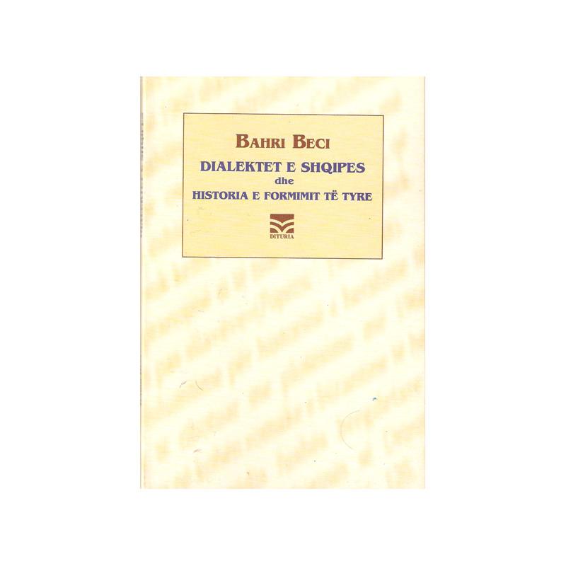 Dialektet e shqipes dhe historia e formimit te tyre, Bahri Beci