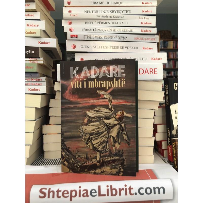 Viti i mbrapshtë, Ismail Kadare