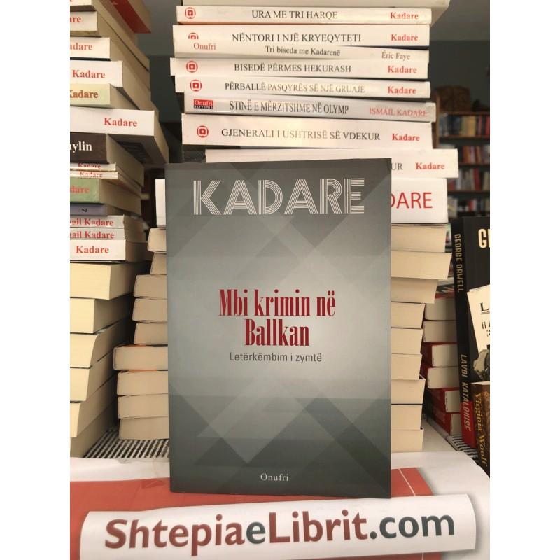 Mbi krimin në Ballkan, Ismail Kadare