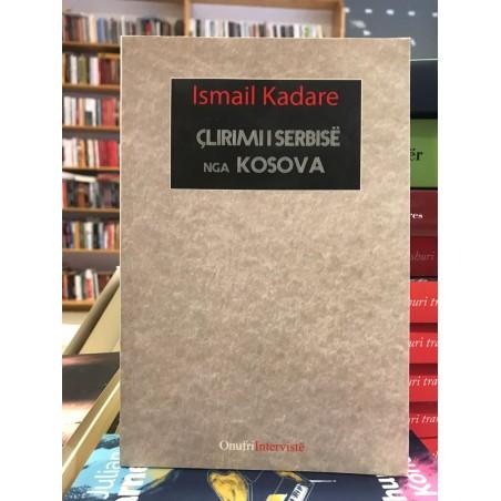 Çlirimi i Serbisë prej Kosovës, Ismail Kadare