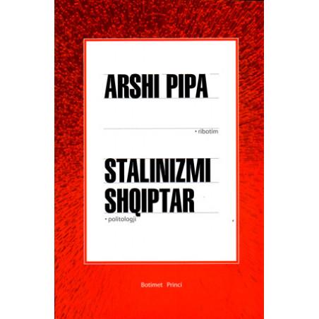 Stalinizmi shqiptar, Arshi Pipa