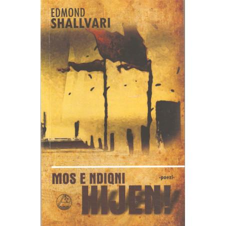 Mos e ndiqni hijen, Edmond Shallvari