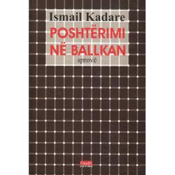 Poshterimi ne Ballkan, Ismail Kadare