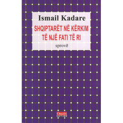 Shqiptaret ne kerkim te nje fati te ri, Ismail Kadare