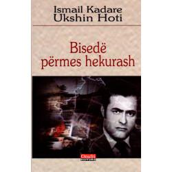 Bisede permes hekurash, Ismail Kadare - Ukshin Hoti