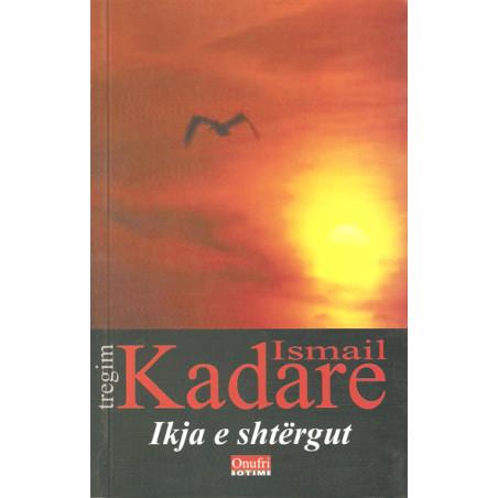 Ikja e Shtergut, Ismail Kadare