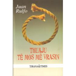 Thuaju te mos me vrasin, Juan Rulfo