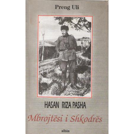 Hasan Riza Pasha. Mbrojtesi i Shkodres, Preng Uli