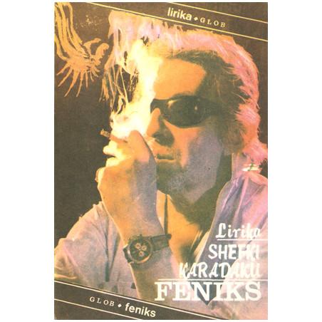 Feniks. Lirika 1972 - 1985, Shefki Karadaku