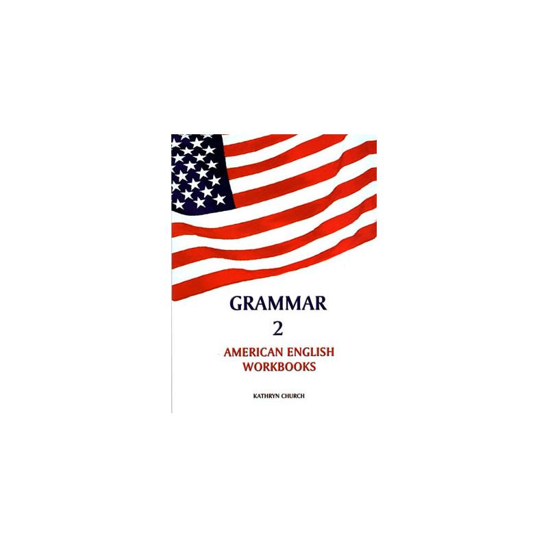 Grammar 2 - American English Workbooks, Kathryn Church