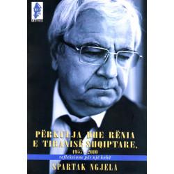 Perkulja dhe renia e tiranise shqiptare 1957-2010 Spartak Ngjela