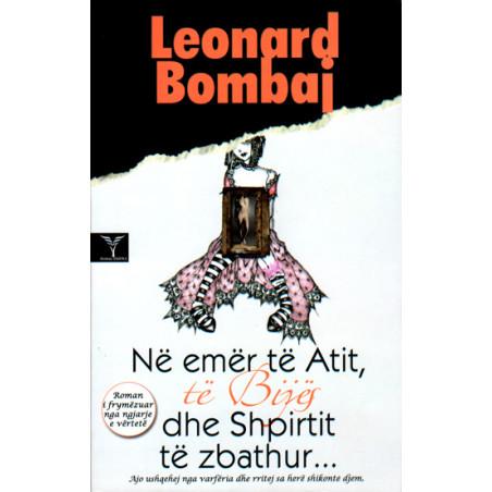 Ne emer te Atit te Bijes dhe Shpirtit te Zbathur, Leonard Bombaj