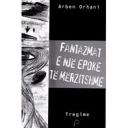 Fantazmat e nje epoke te merzitshme, Arben Orhani
