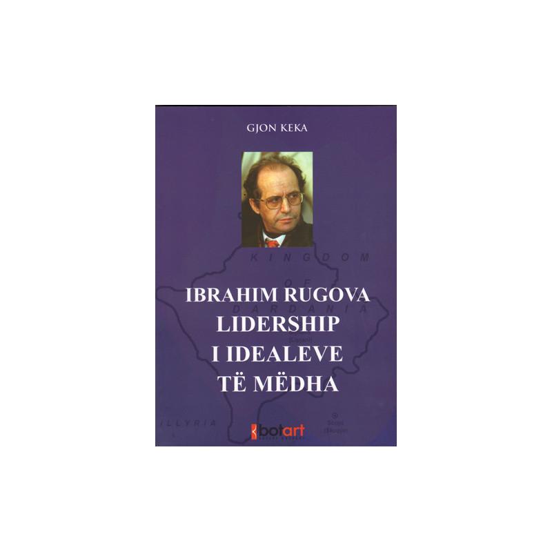 Ibrahim Rrugova - Lidership i idealeve te medha, Gjon Keka