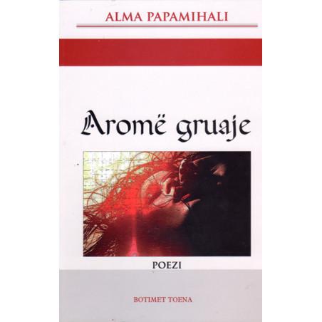 Arome gruaje, Alma Papamihali