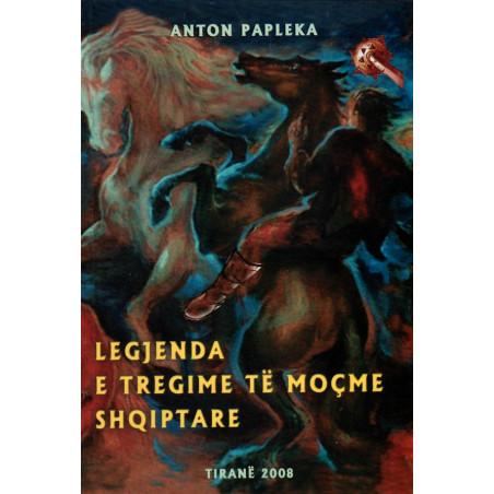 Legjenda e tregime te mocme shqiptare, Anton Papleka