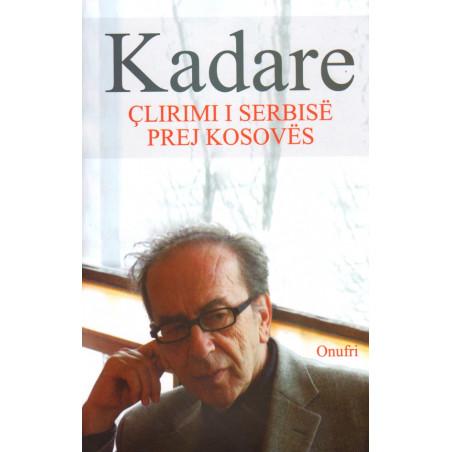 Clirimi i Serbise prej Kosoves, Ismail Kadare