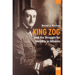 King Zog and the struggle for Stability in Albania, Bernd Fischer