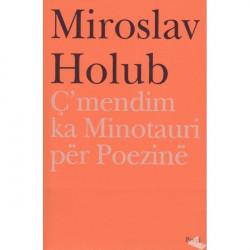 C'mendim ka Minotauri per Poezine, Miroslav Holub