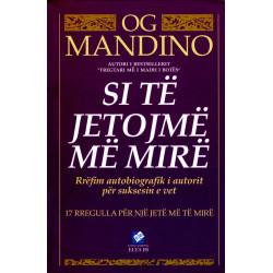 Si te jetojme me mire, Og Mandino