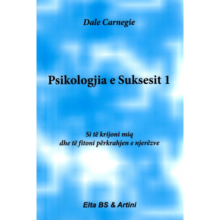 Psikologjia e suksesit, Dale Carnegie, vol. 1