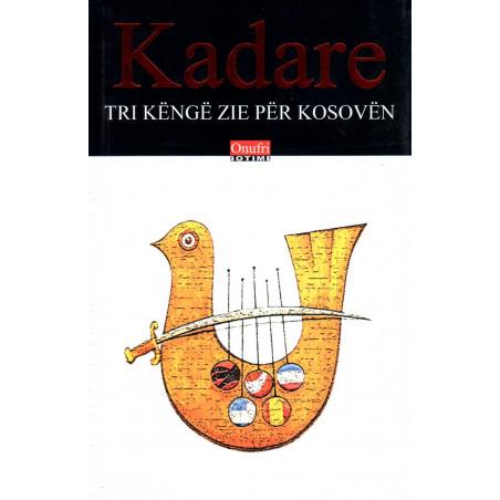 Tri kenge zie per Kosoven, Ismail Kadare