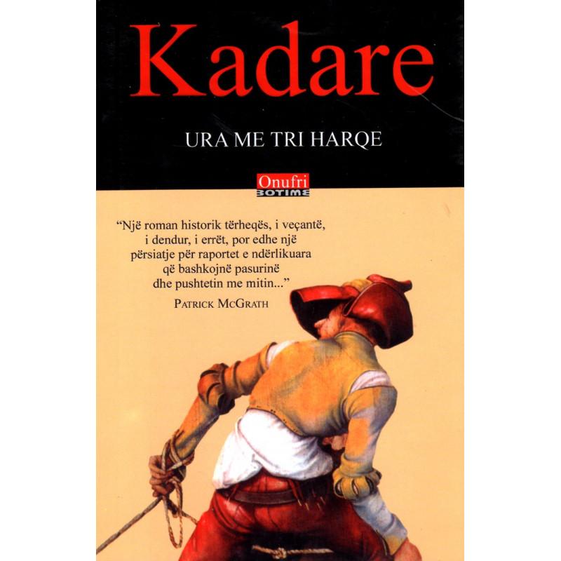 Ura me tri harqe, Ismail Kadare