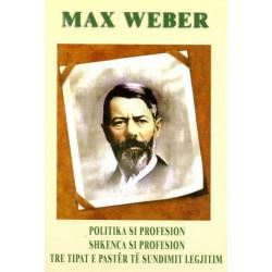 Politika si profesion, shkenca si profesion, tre tipat e paster te sundimit legjitim, Max Weber