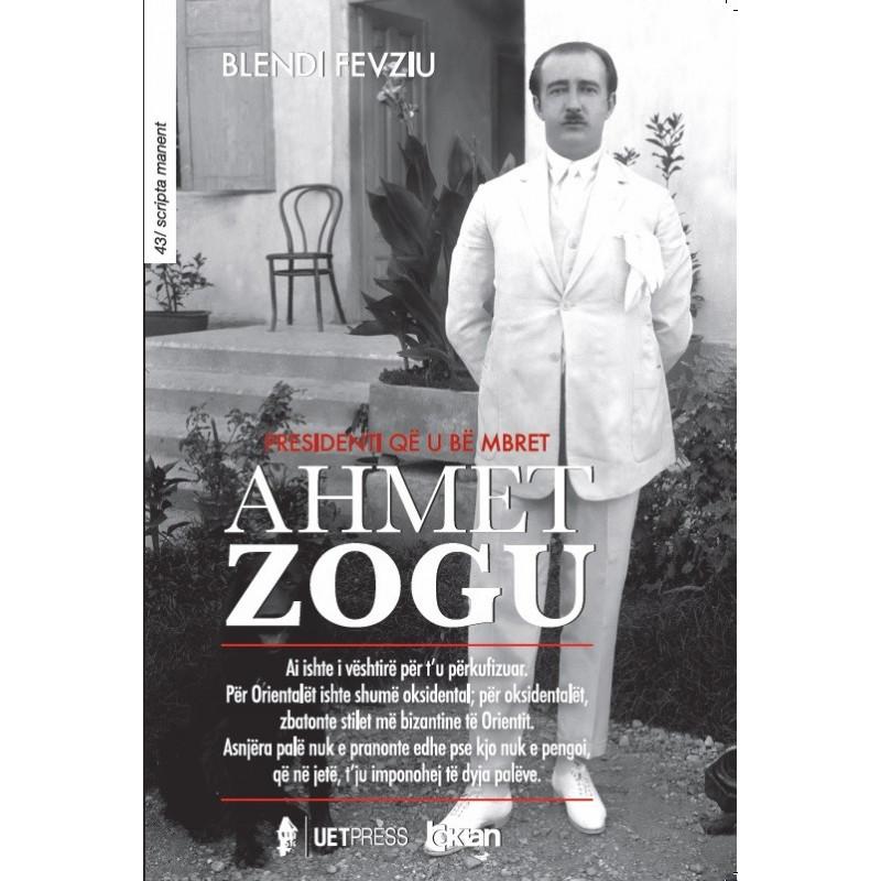 Ahmet Zogu, presidenti qe u be mbret, Blendi Fevziu