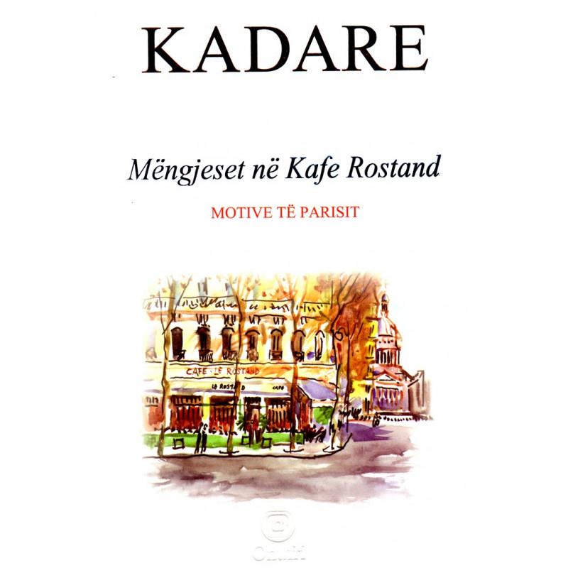Mengjeset ne Kafe Rostand, Ismail Kadare
