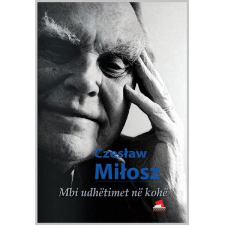 Mbi udhetimet ne kohe, Czeslaw Milosz
