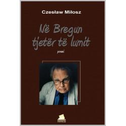 Ne bregun tjeter te lumit, Czeslaw Milosz