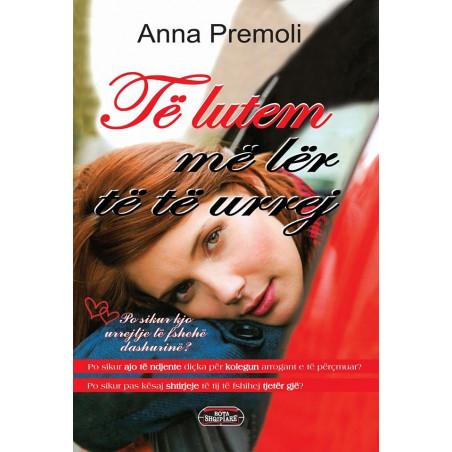 Te lutem me ler te te urrej, Anna Premoli