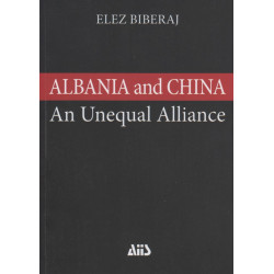 Albania and China, a study of an Unequal Alliance, Elez Biberaj