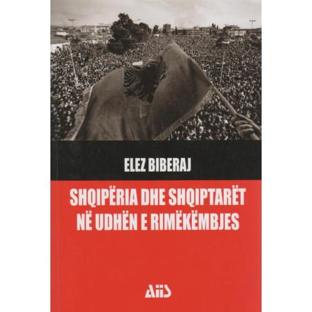 Shqiperia dhe shqiptaret ne udhen e rimekembjes, Elez Biberaj