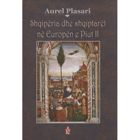 Shqiperia dhe shqiptaret ne Europen e Piut ll, Aurel Plasari