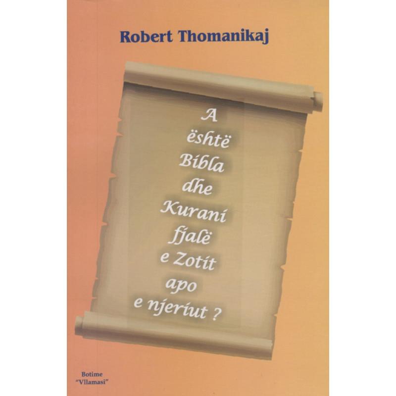 A eshte Bibla dhe Kurani fjale e Zotit apo e Njeriut, Robert Thomanikaj
