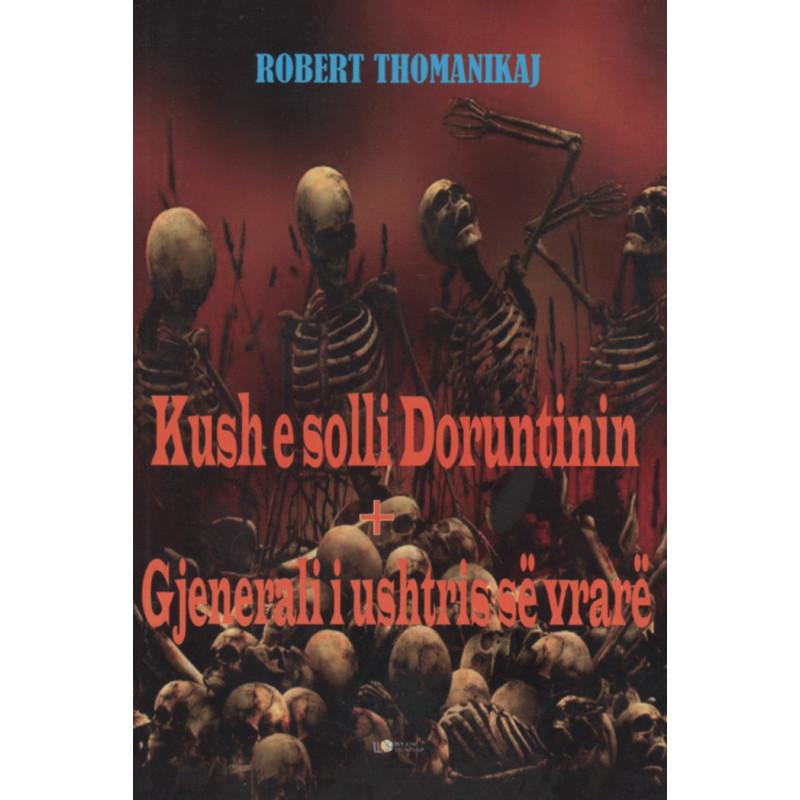 Kush e solli Doruntinen + Gjenerali i ushtrise se vdekur, Robert Thomanikaj