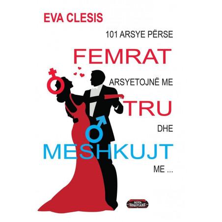 101 arsye se perse femrat arsyetojne me tru dhe meshkujt me..., Eva Clesis