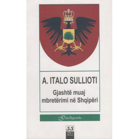 Gjashte muaj mbreterimi ne Shqiperi, A. Italo Sullioti