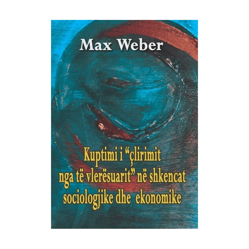Kuptimi i clirimit nga te vleresuarit ne shkencat sociologjike dhe ekonomike, Max Weber