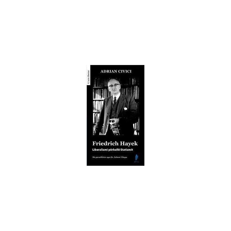 Friedrich Hayek, Liberalizmi perballe Etatizmit, Adrian Civici