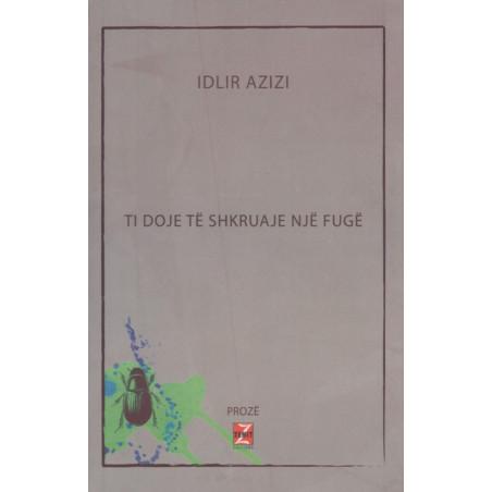 Ti doje te shkruaje një fuge, Idlir Azizi