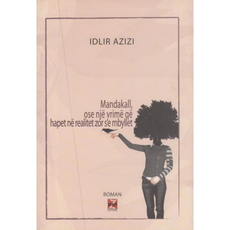 Mandakall ose nje vrime qe hapet ne realitet zor s'e mbyllet, Idlir Azizi