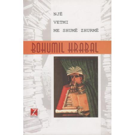 Nje vetmi me shume zhurme, Bohumil Hrabal