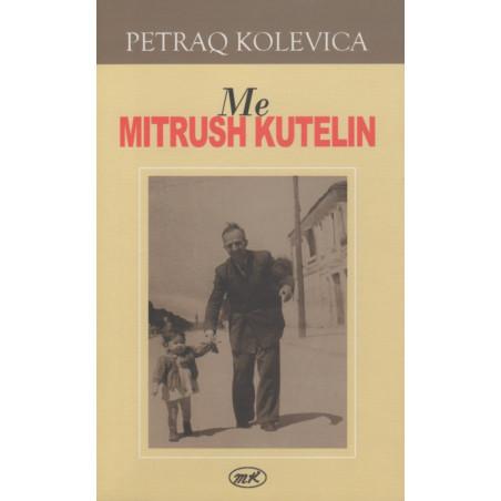 Me Mitrush Kutelin, Petraq Kolevica
