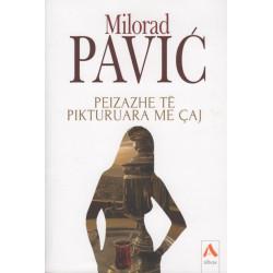 Peizazhe te pikturuara me caj, Milorad Pavic