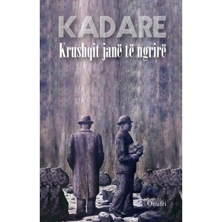 Krushqit jane te ngrire, Ismail Kadare